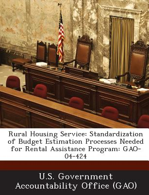 Bibliogov Rural Housing Service: Standardization of Budget Estimation Processes Needed for Rental Assistance Program: Gao-04-424 by U. S. at Sears.com